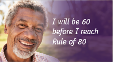 I will be 60 before I reach Rule of 80