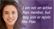 I am not an active Plan member, but may join or rejoin the Plan