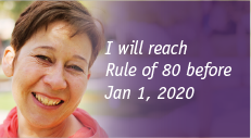 I will reach Rule of 80 before Jan 1, 2020
